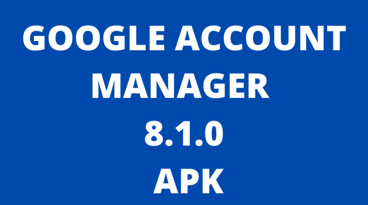 GOOGLE ACCOUNT MANAGER 8.1.0 APK