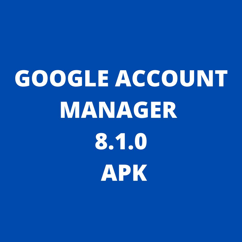 GOOGLE ACCOUNT MANAGER 8.1.0 APK