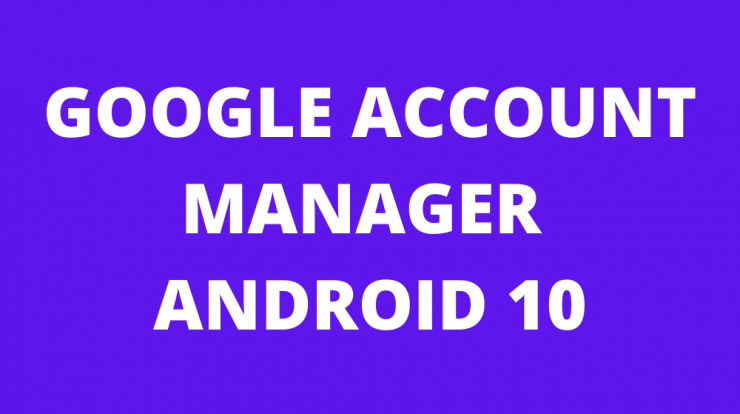 GOOGLE ACCOUNT MANAGER ANDROID 10